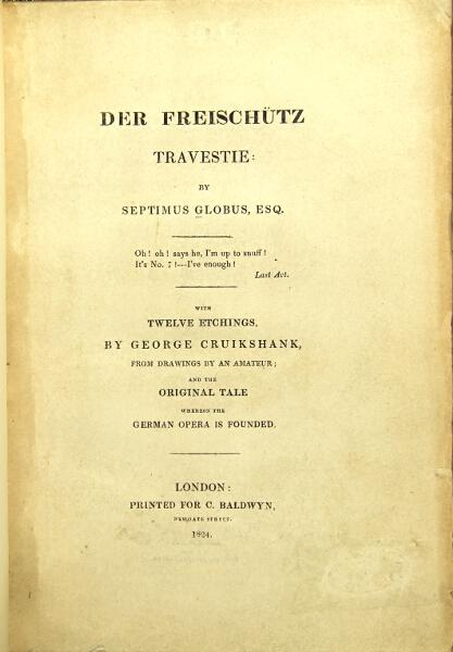 Globus, Septimus. Der freischutz travestie. With twelve etchings by...from drawings by an amateur, and the original tale whereon the German opera is founded. GEORGE CRUIKSHANK.