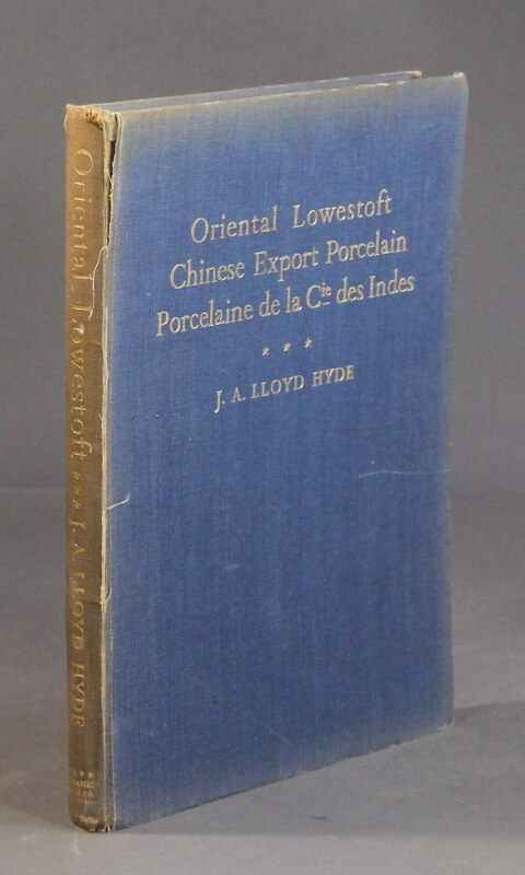 Oriental Lowestoft Chinese export porcelain, porcelain de la Cie des Indes, with special reference to the trade with China. J. A. Lloyd Hyde.