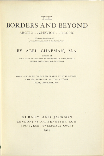 The borders and beyond. Arctic ... cheviot ... tropic. ABEL CHAPMAN.