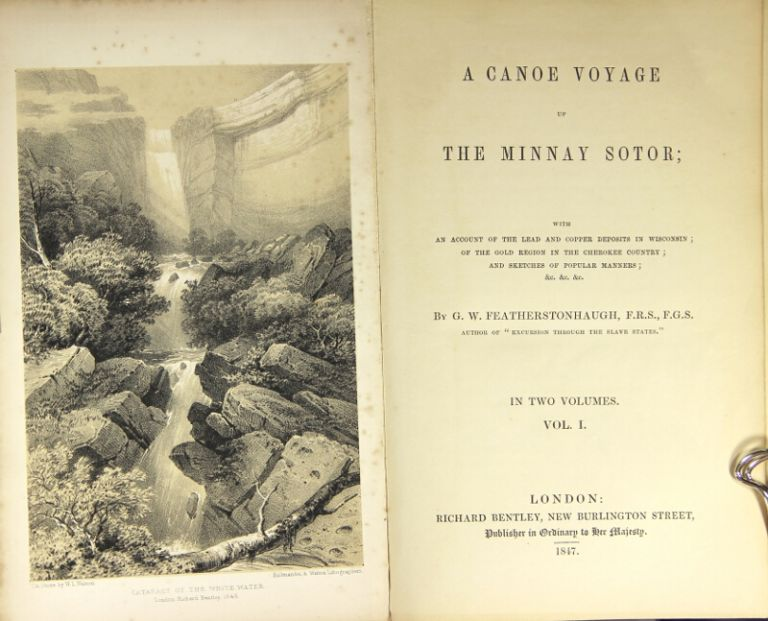 A canoe voyage up the Minnay Sotor; with an account of the lead and copper deposits in Wisconsin; of the gold region in the Cherokee country; and sketches of popular manners. GEORGE W. FEATHERSTONHAUGH.