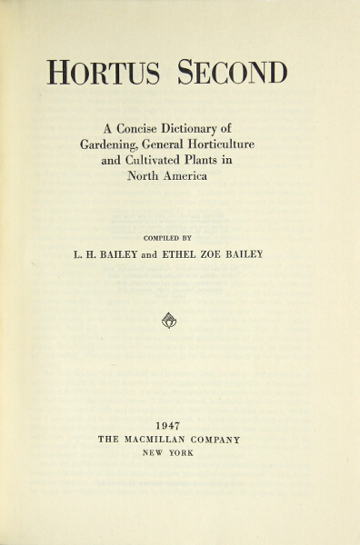 HORTUS SECOND. A concise dictionary of gardening, general horticulture and cultivated plants in North America. Compiled by L.H. Bailey and Ethel Zoe Bailey. L. H. Bailey, Ethel Zoe Baily.