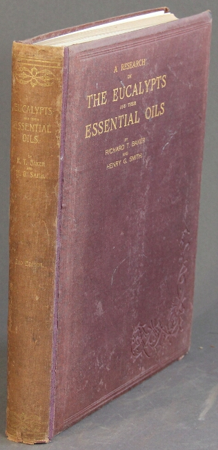 A research on the eucalypts especially in regard to their essential oils... By Richard T. Baker and Henry G. Smith. RICHARD T. and HENRY G. SMITH BAKER.