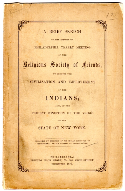 A brief sketch of the efforts of Philadelphia yearly meeting ... to promote the civilization and improvement of the Indians; also, of the present condition of the tribes in the state of New York. SOCIETY OF FRIENDS.