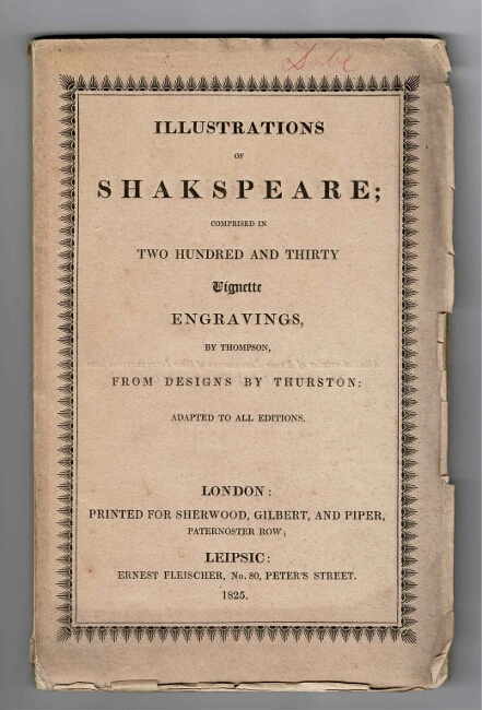 Illustrations of Shakespeare; comprised in two hundred and thirty vignette engravings, by Thompson, from designs by Thurston: adapted at all editions. WILLIAM SHAKESPEARE.
