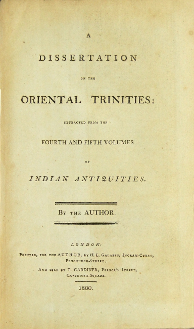 A dissertation on the Oriental trinities: extracted from the fourth and fifth volumes of Indian Antiquities. Thomas Maurice.