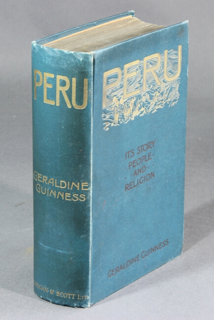 Peru. Its story, people, and religion. Illustrated by H. Grattan Guinness. GERALDINE GUINNESS.