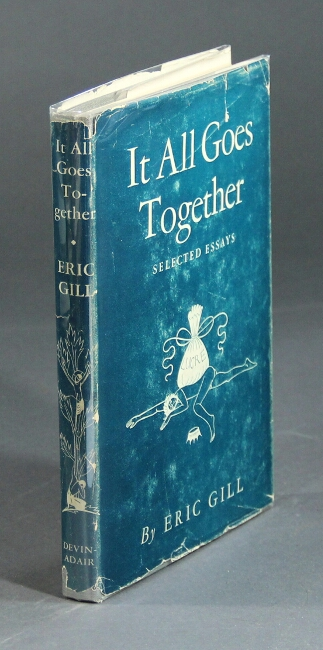 It all goes together. Selected essays by…. ERIC GILL.