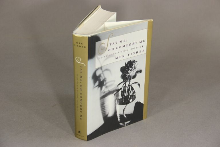 Stay me, oh comfort me. Journals and stories, 1933-1941. M. F. K. FISHER.