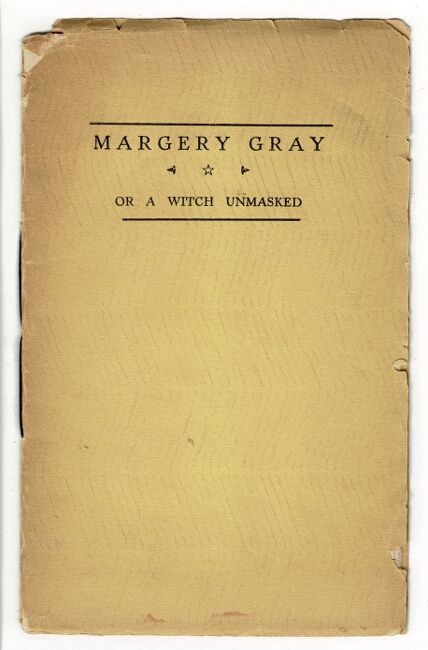 Margery Gray, or a witch unmasked. An old New England ballad by an unknown author. With an interpretive drawing by Vrest Orton and a new introduction by Walter John Coates.