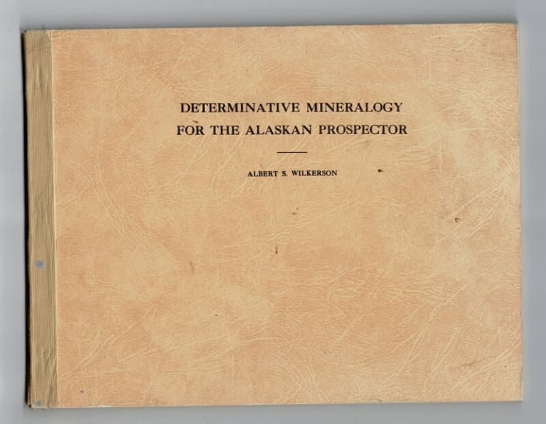 Determinative mineralogy for the Alaskan prospector. University of Alaska publication. ALBERT S. WILKERSON.