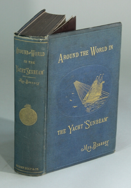"Around the world in the yacht ""Sunbeam,"" our home on the ocean for eleven months, by Mrs. Brassey. With illustrations. Chiefly after drawings by the Hon. A.Y. Bingham. BRASSEY Mrs., baroness Annie Allnut."