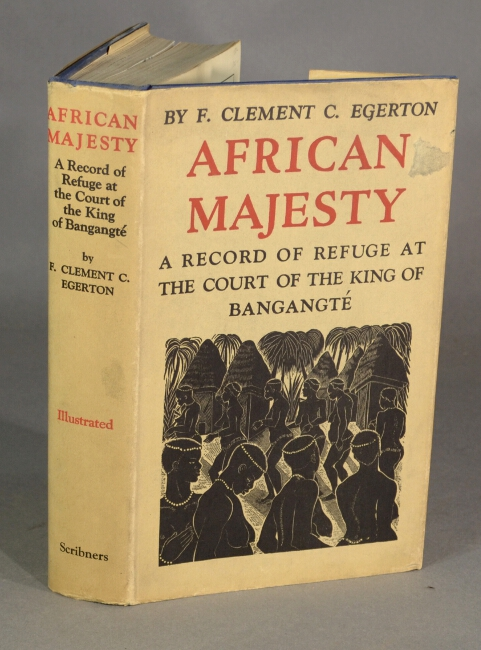 African majesty. A record of refuge at the court of the king of Bangangté in the French Cameroons. F. CLEMENT EGERTON.