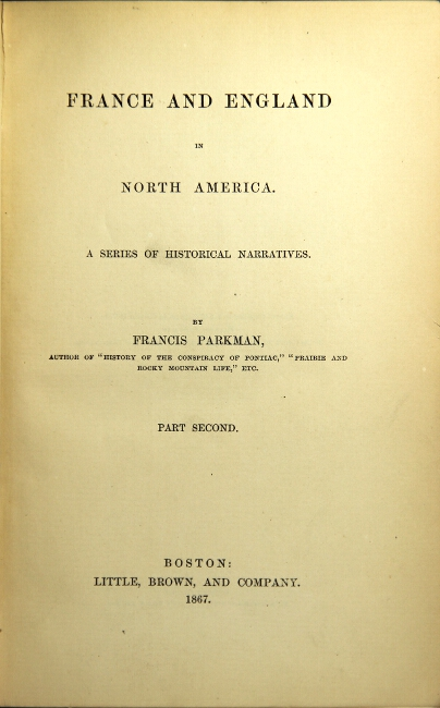 The Jesuits in North America in the seventeenth century. Part second. Francis Parkman.