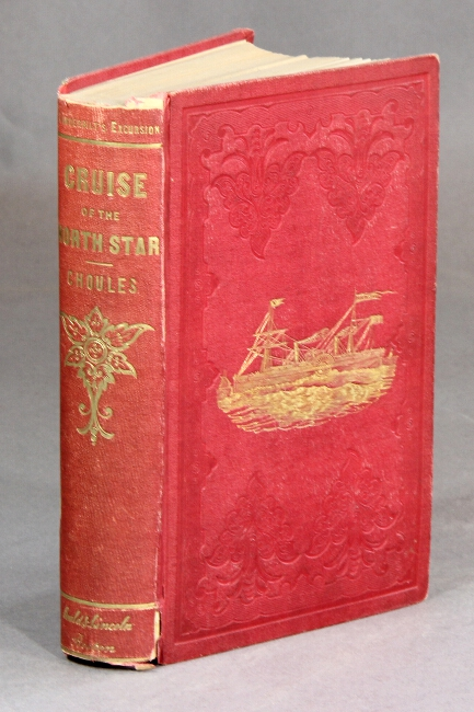 The cruise of the steam yacht North Star; a narrative of the excursion of Mr. Vanderbilt's party to England, Russia, Denmark, France, Spain, Italy, Malta, Turkey, Madeira, etc. John Overton Choules, Rev.