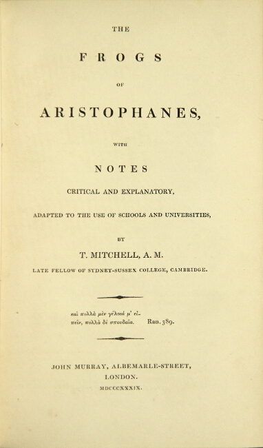 The frogs of Aristophanes, with notes critical and explanatory … by T. Mitchell. ARISTOPHANES.