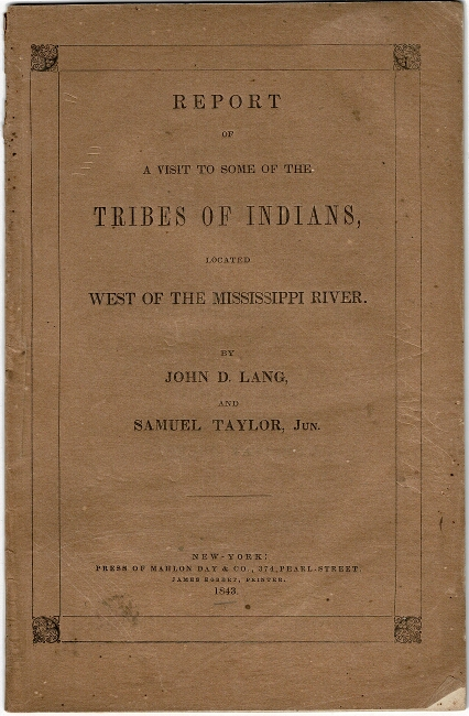 Report of a visit to some of the tribes of Indians, located west of the Mississippi River. JOHN D. LANG, Samuel Taylor.