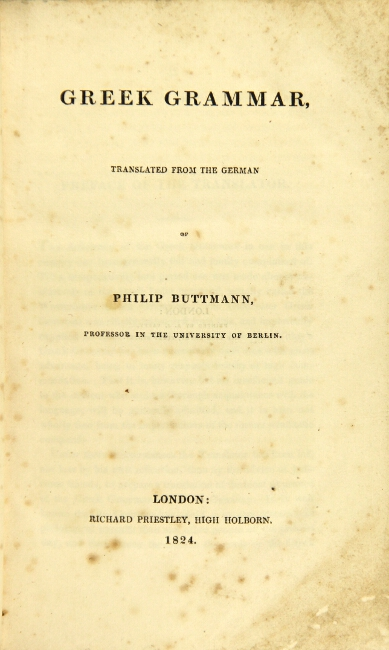 Greek grammar, translated from the German [by Edward Everett]. PHILIP BUTTMANN.