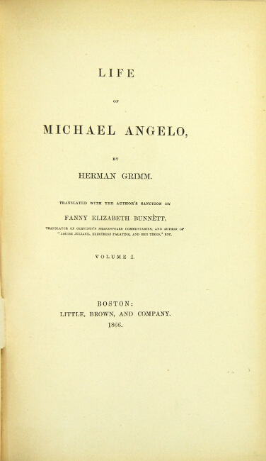 The life of Michael Angelo. Translated with the author's sanction by Fanny Elizabeth Bunnètt. HERMAN GRIMM.