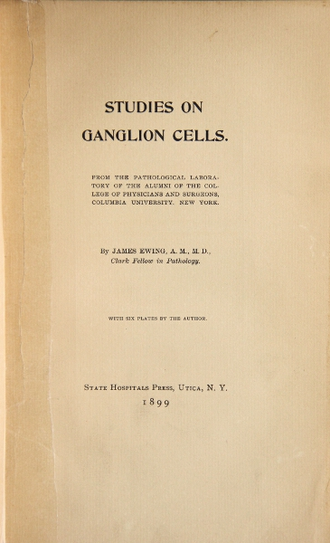 Studies on ganglion cells. From the pathological laboratory of the alumni of the College of Physicians and Surgeons, Columbia University, New York. JAMES EWING.