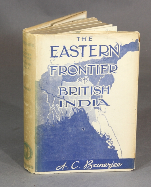 The eastern frontier of British India. Anil Chandra Banerjee.