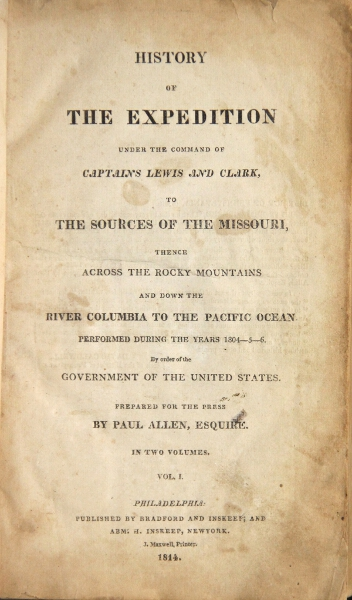 History of the expedition under the command of Captains Lewis and Clark, to the sources of the Missouri, thence across the Rocky Mountains and down the river Columbia to the Pacific Ocean, performed during the years 1804-5-6 … Prepared for the Press by Paul Allen, Esquire. Meriwether Lewis, William Clark.