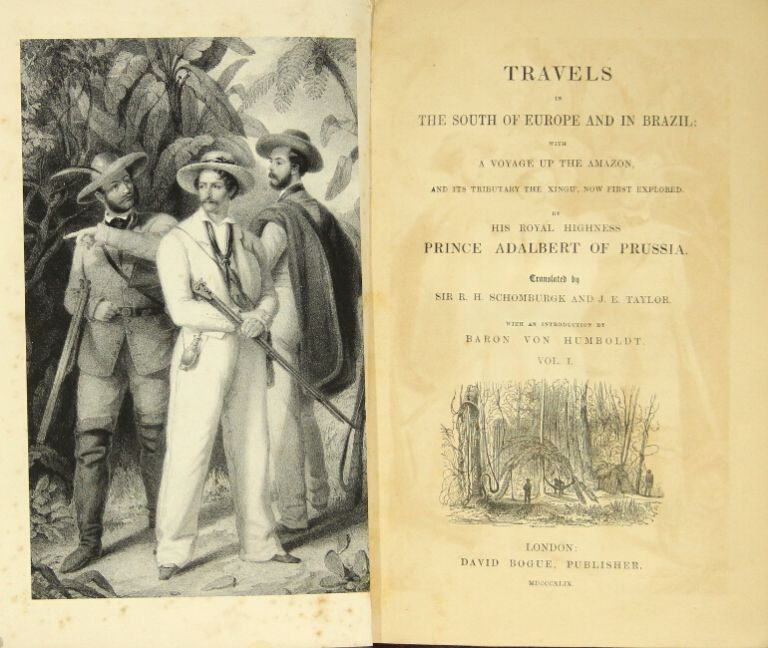 Travels in the south of Europe and Brazil: with a voyage up the Amazon, and its tributary the Xingu', now first explored. Translated by Sir R. H. Schomburgk and J. E. Taylor. With an introduction by Baron von Humboldt. W. Adalbert, Prince of Prussia.
