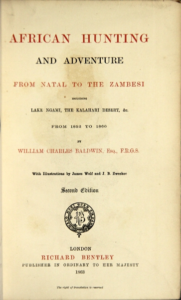 African hunting from Natal to the Zambesi, including Lake Ngami, the Kalahari Desert, etc., from 1852 to 1860. Second edition. WILLIAM CHARLES BALDWIN.