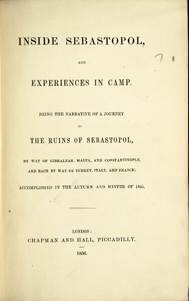 Inside Sebastopol, and experiences in camp. Being the narrative of a journey to the ruins of Sebastopol, by way of Gibraltar, Malta, and Constantinople, and back by way of Turkey, Italy, and France; accomplished in the autumn and winter of 1855.