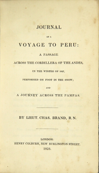 Journal of a voyage to Peru: a passage across the Cordillera of the Andes, in the winter of 1827, performed on foot in the snow; and a journey across the Pampas. CHARLES BRAND.