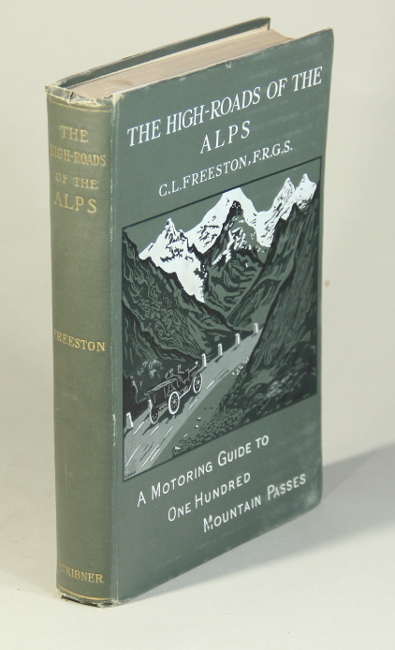 The high-roads of the Alps. A motoring guide to one hundred mountain passes. Second edition, revised and enlarged. CHARLES L. FREESTON.