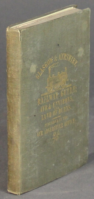 Guide to the Glasgow & Ayrshire Railway, with descriptions of Glasgow and Edinburgh, and Glasgoq and Greenock Railways: to Ayr and its environs, and to the land of Burns.