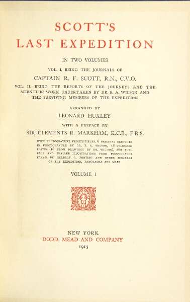 Scott's Last Expedition. Volume I being the Journals of Captain R.F. Scott. Volume II being the Reports of the Journeys and the Scientific Work undertaken by Dr. E.A. Wilson and the Surviving Members of the Expedition, arranged by Leonard Huxley. Robert F. Scott, Capt.