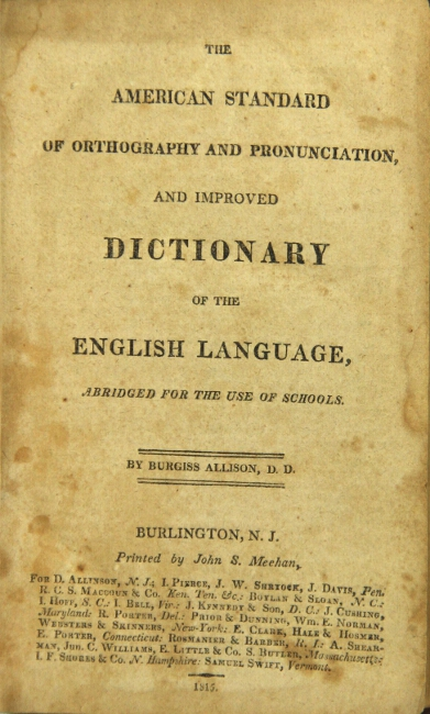 The American standard of orthography and pronunciation, and improved dictionary of the English language, abridged for the use of schools. BURGISS ALLISON.