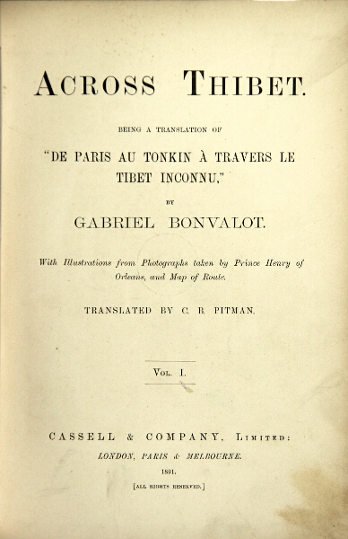 Across Thibet … with illustrations from photographs taken by Prince Henry of Orleans, and map of route. Translated by C. B. Pitman. GABRIEL BONVALOT.
