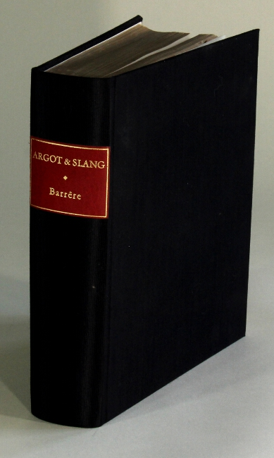 Argot and slang a new French and English dictionary of the cant words, quaint expressions, slang terms and flash phrases used in the high and low life of old and new Paris. ALBERT BARRERE.