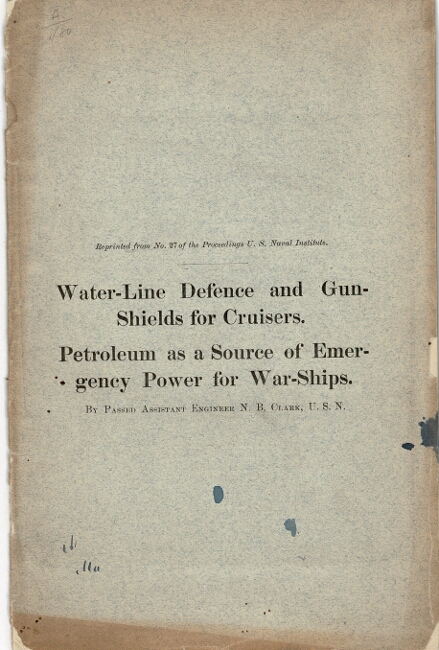 Water-line defence and gun-shields for cruisers [and] Petroleum as a source of emergency power for war-ships. N. B. CLARK.