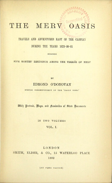 The Merv Oasis. Travels and adventures east of the Caspian during the years 1879-80-81, including five months' residence among the Tekkés of Merv. Edmond O'Donovan.