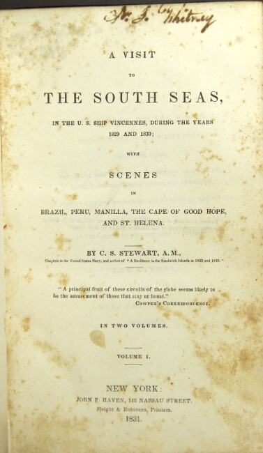 A visit to the south seas, in the U. S. ship Vincennes, during the years 1829 and 1830; with scenes in Brazil, Peru, Manila, the Cape of Good Hope, and St. Helena. Charles S. Stewart.