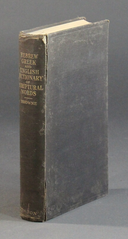 Triglot dictionary of scriptural representative words in Hebrew, Greek, and English. Henry Browne.