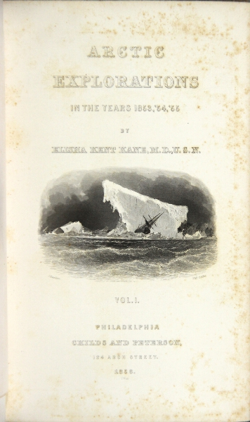 Arctic explorations: the second Grinnell expedition in search of Sir John Franklin, 1853, '54, '55. ELISHA KANE.