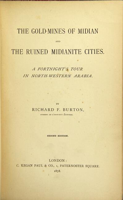 The gold mines of Midian and the ruined Midianite cities. A fortnight's tour in north-western Arabia. Second edition. RICHARD F. BURTON.
