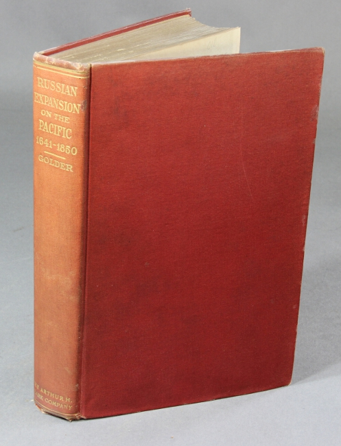 Russian expansion on the Pacific 1641 - 1850. An account of the earliest and later expeditions made by the Russians along the Pacific coast of Asia and North America; including some related expeditions to the Arctic regions. F. A. GOLDER.
