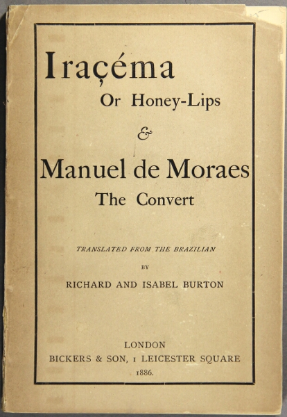 Iraçéma the Honey-Lips a legend of Brazil by J. De Alencar [and] Manuel de Moraes the convert. Translated from the Brazilian by Richard and Isabel Burton. Jose Martiniano De Alencar.