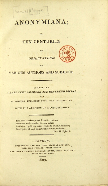 Anonymiana; or ten centuries of observations on various authors and subjects. Compiled by a late very learned and reverend divine; and faithfully published from the original MS. with the addition of a copious index. SAMUEL PEGGE.