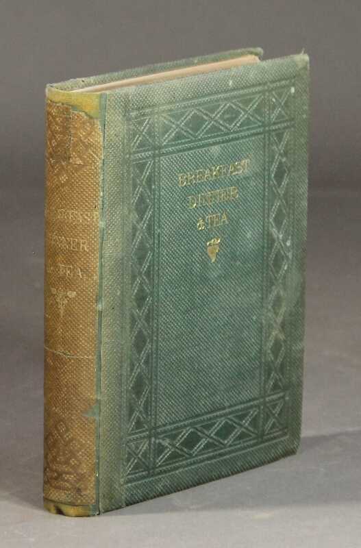 Breakfast, dinner, and tea: viewed classically, poetically, and practically. Containing numerous curious dishes and feasts of all times and all countries. Besides three hundred modern receipts. JULIA C. ANDREWS.