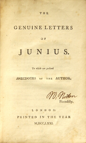The genuine letters of Junius. To which are prefixed Anecdotes of the author. Piccadilly. JUNIUS, attrib i e. Philip Francis.