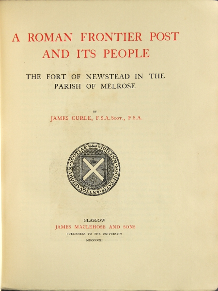A Roman frontier post and its people. The fort of Newstead in the parish of Melrose. JAMES CURLE.
