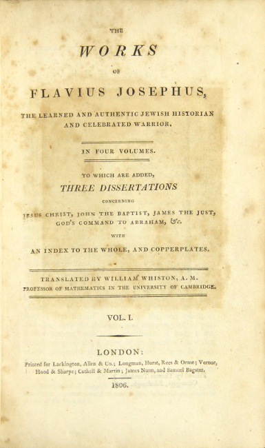 The works of Flavius Josephus, the learned and authentic Jewish historian and celebrated warrior. To which are added three dissertations concerning Jesus Christ, John the Baptist, James the Just, God's Command to Abraham, etc. With an index to the whole, and copperplates. Translated by William Whiston. FLAVIUS JOSEPHUS.