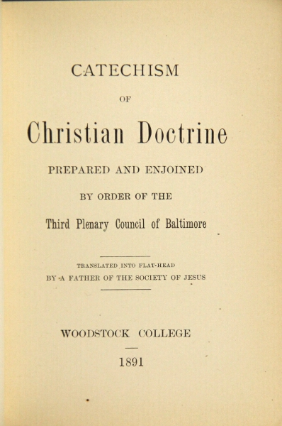 Catechism of Christian doctrine prepared and enjoined by order of the Third Plenary Council of Baltimore. Translated into Flat-Head by a Father of the Society of Jesus. Philip Canestrelli.