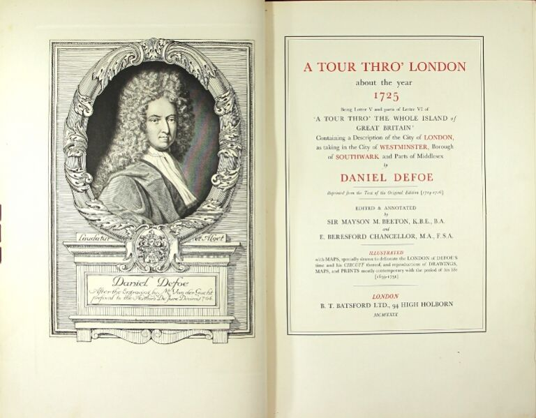 A tour thro' London about the year 1725 being Letter V and parts of Letter VI of 'A tour thro' the whole Island of Great Britain,' containing a description of the city of London, as taking in the city of Westminster, borough of Southwark and parts of Middlesex ... edited & annotated by Sir Mayson M. Beeton and E. Beresford Chancellor. DANIEL DEFOE.